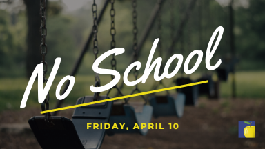 No School Friday April 10 - Important Lunch Information