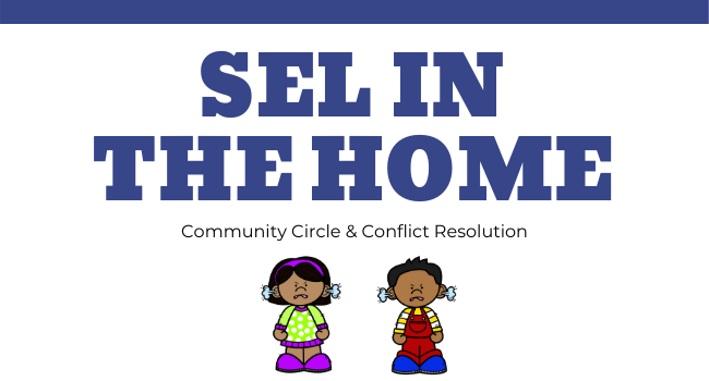 SEL in the Home: Conflict Resolution & Community Circle